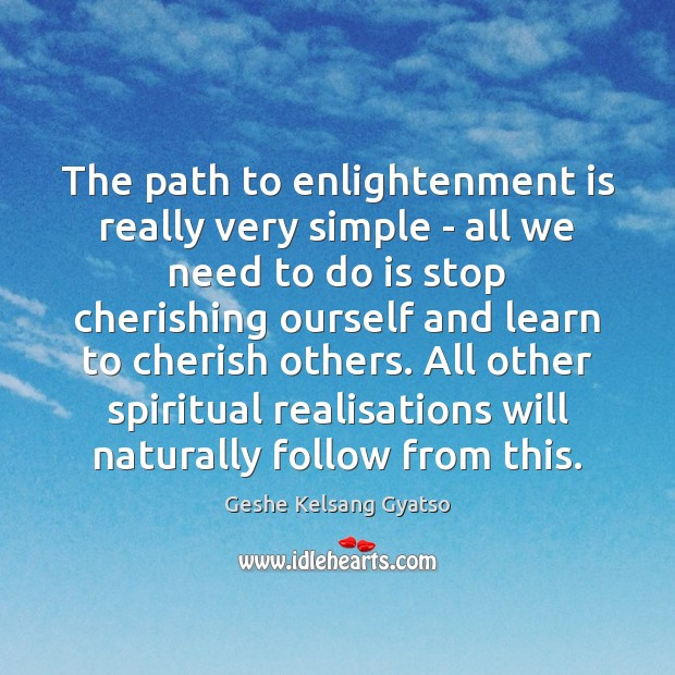 The path to enlightenment is really very simple – all we need Geshe Kelsang Gyatso Picture Quote