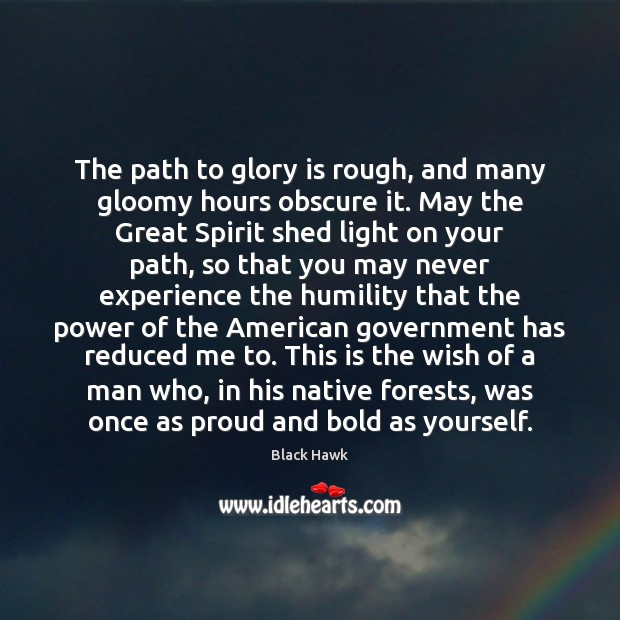 Image, The path to glory is rough, and many gloomy hours obscure it.