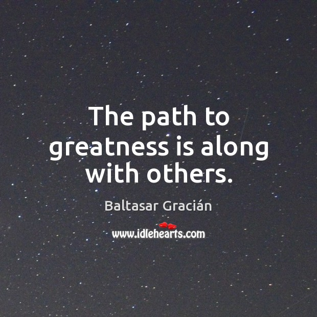 The path to greatness is along with others. Image