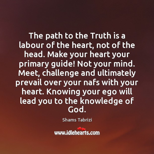 The path to the Truth is a labour of the heart, not Challenge Quotes Image