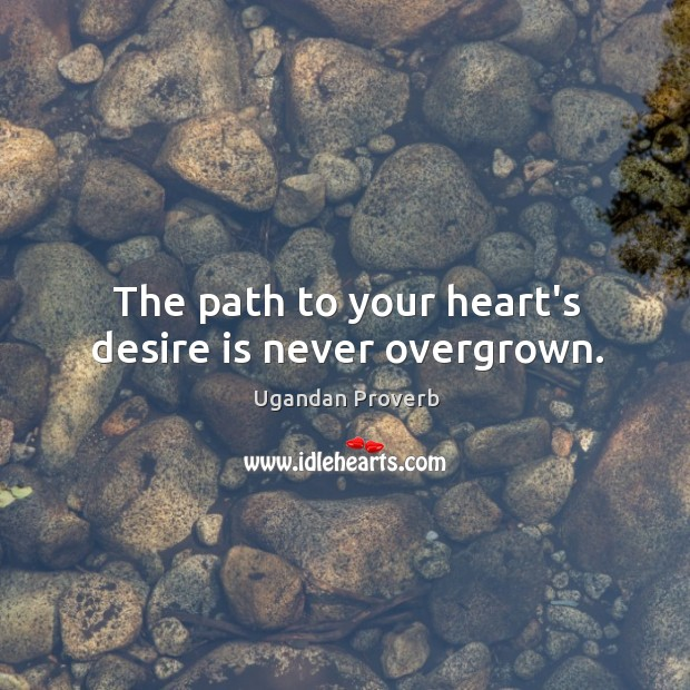 The path to your heart's desire is never overgrown. Ugandan Proverbs Image