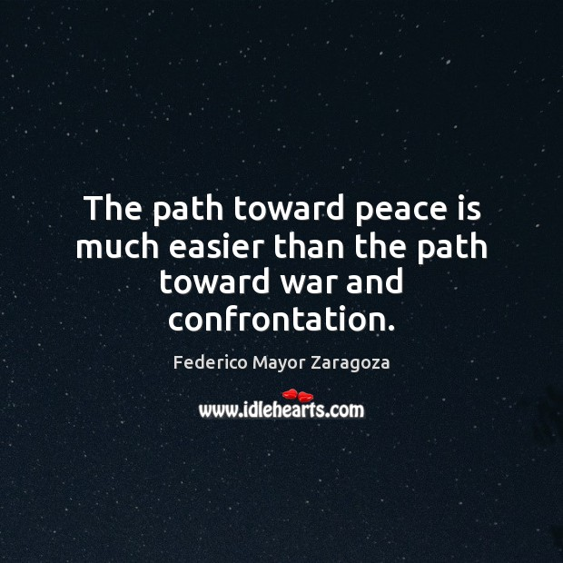 Image, The path toward peace is much easier than the path toward war and confrontation.