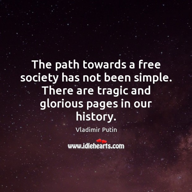 The path towards a free society has not been simple. There are Vladimir Putin Picture Quote