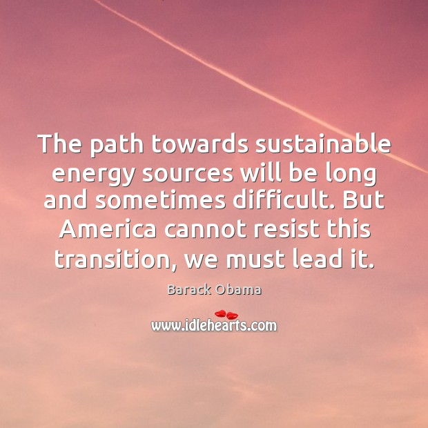 The path towards sustainable energy sources will be long and sometimes difficult. Image