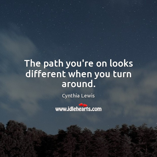 The path you're on looks different when you turn around. Image