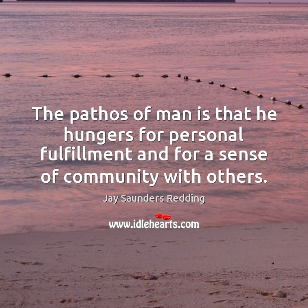 Image, The pathos of man is that he hungers for personal fulfillment and