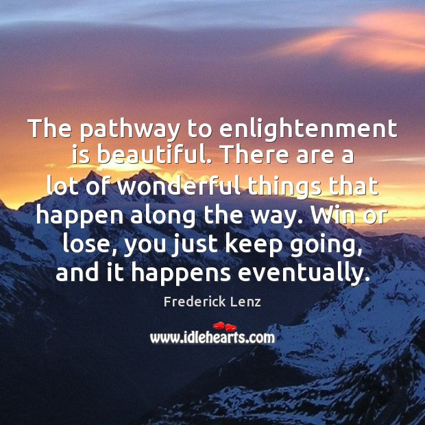The pathway to enlightenment is beautiful. There are a lot of wonderful Frederick Lenz Picture Quote
