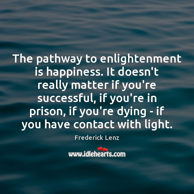 The pathway to enlightenment is happiness. It doesn't really matter if you're Image