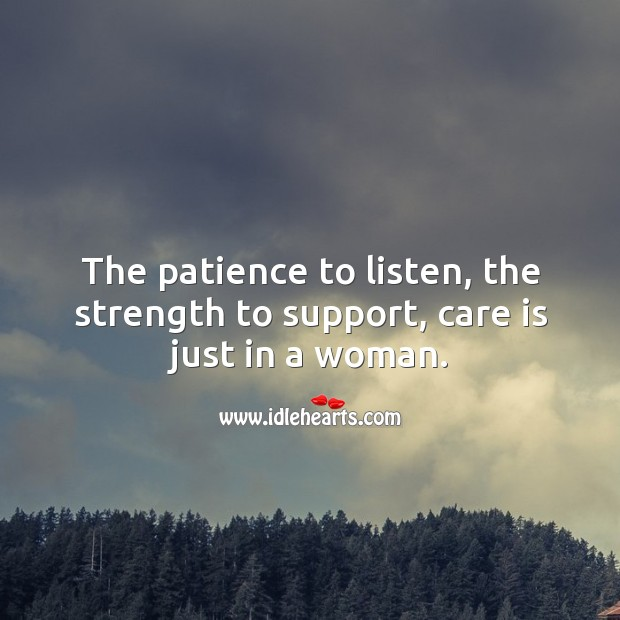 Image, The patience to listen, the strength to support, care is just in a woman.
