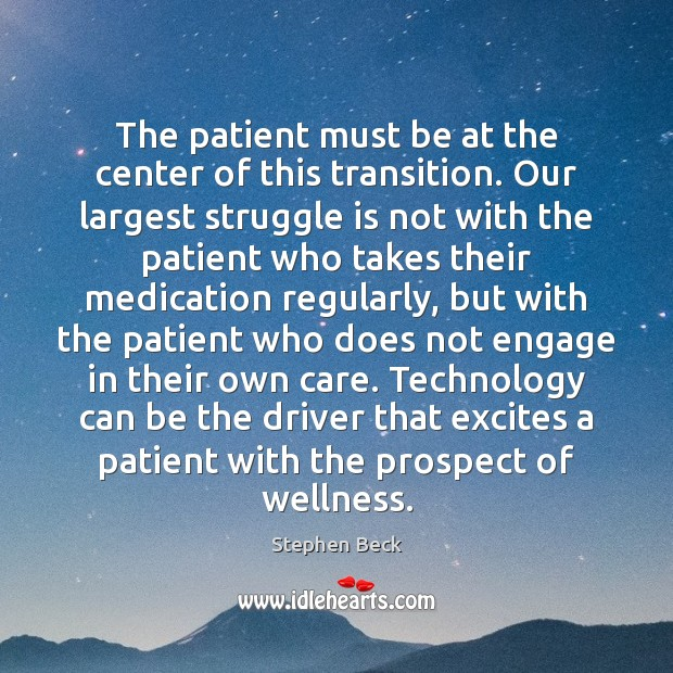 The patient must be at the center of this transition. Our largest Patient Quotes Image