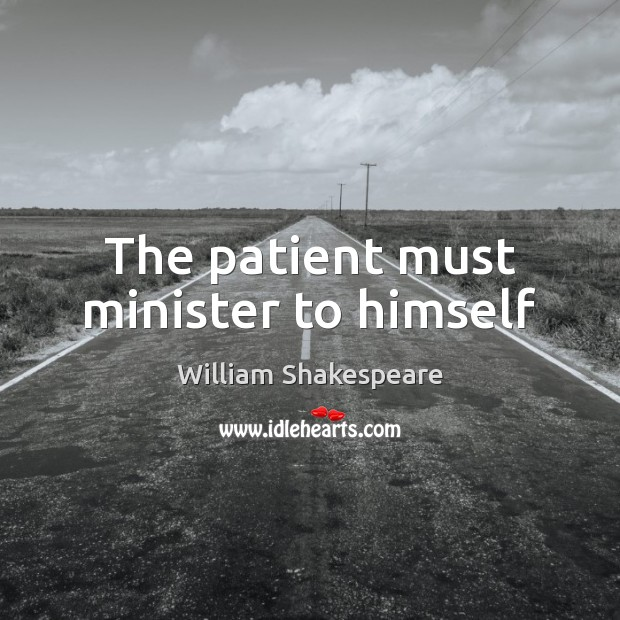 The patient must minister to himself Image