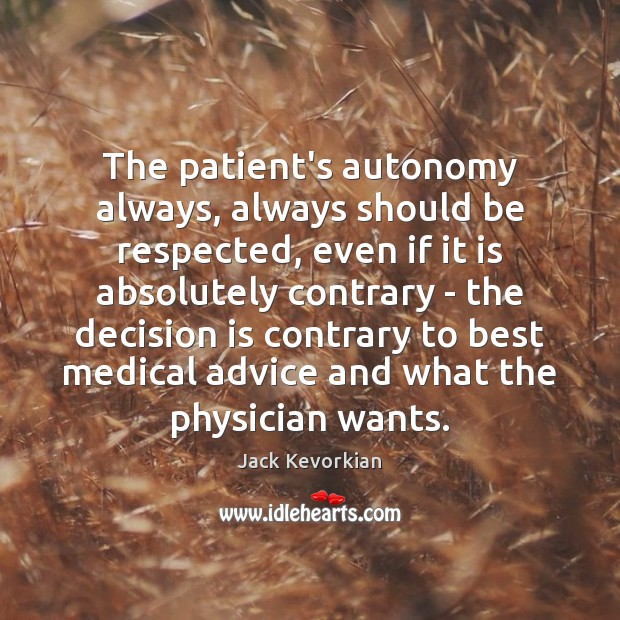 Image, The patient's autonomy always, always should be respected, even if it is