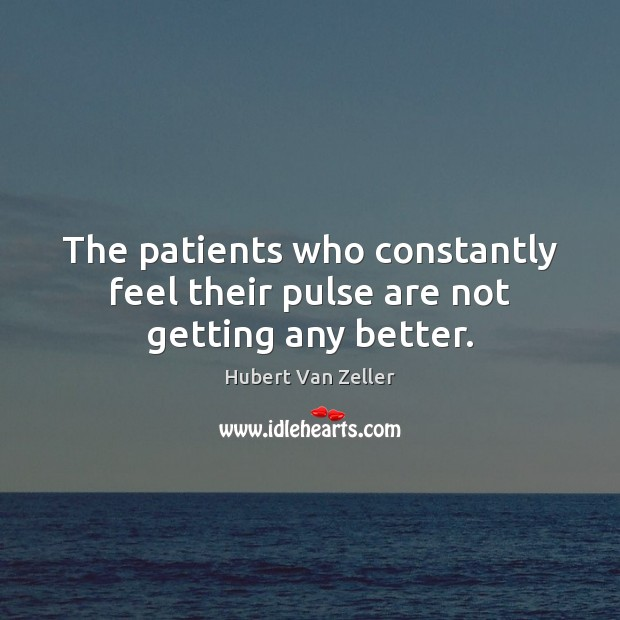 Image, The patients who constantly feel their pulse are not getting any better.