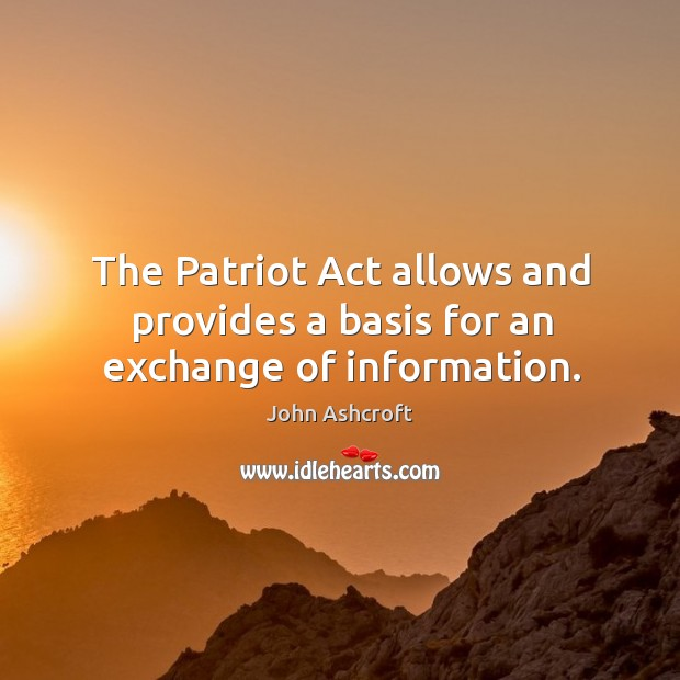 The patriot act allows and provides a basis for an exchange of information. Image