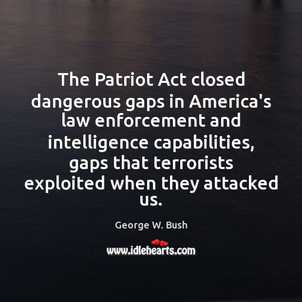 The Patriot Act closed dangerous gaps in America's law enforcement and intelligence Image
