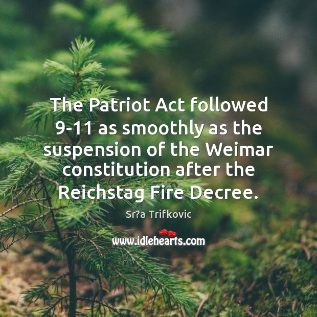 The Patriot Act followed 9-11 as smoothly as the suspension of the Image