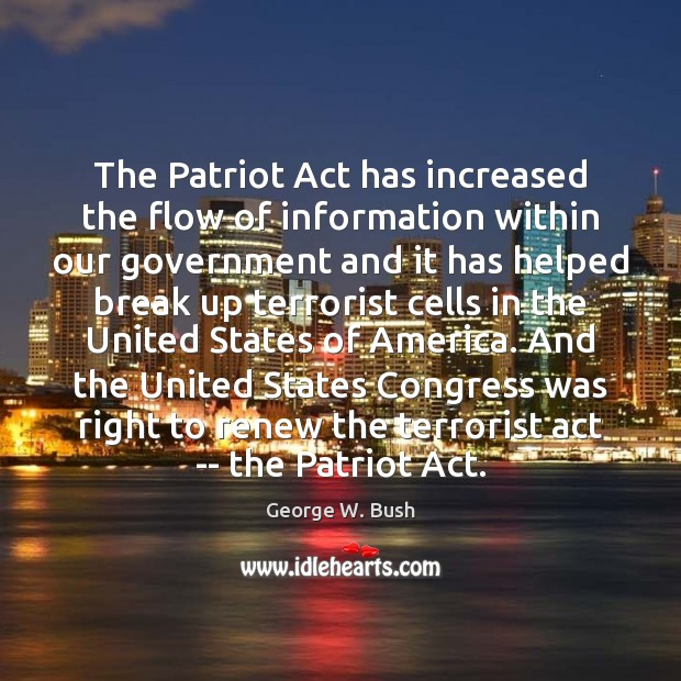 The Patriot Act has increased the flow of information within our government Break Up Quotes Image