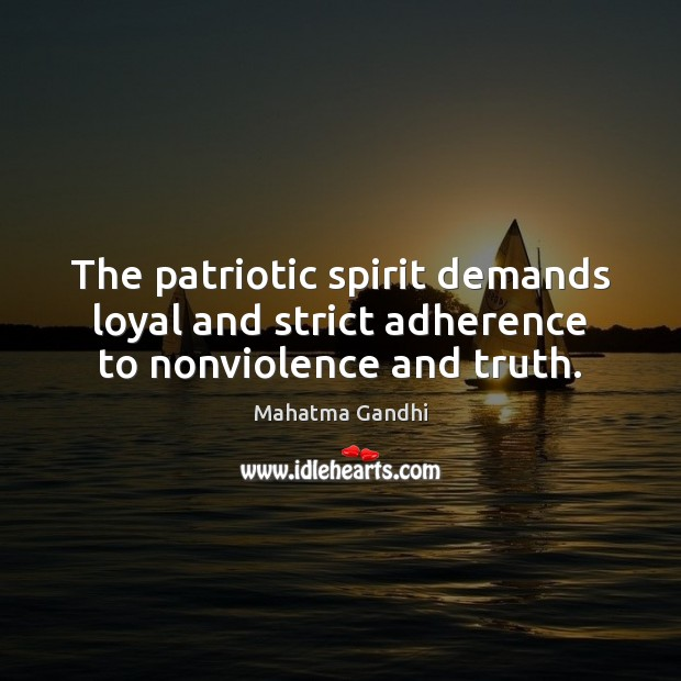 Image, The patriotic spirit demands loyal and strict adherence to nonviolence and truth.