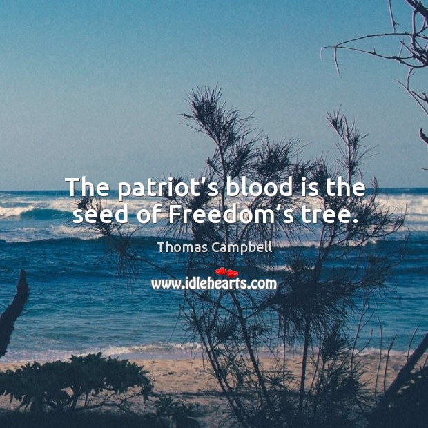 The patriot's blood is the seed of freedom's tree. Image
