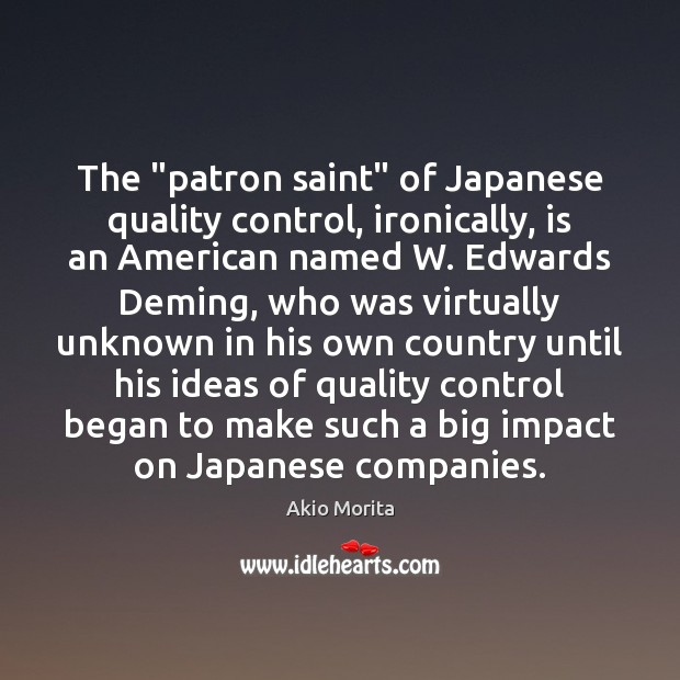 "Image, The ""patron saint"" of Japanese quality control, ironically, is an American named"