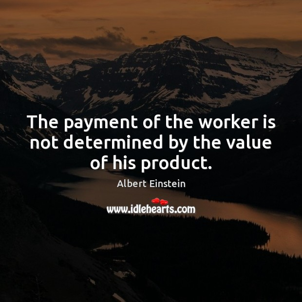 Image, The payment of the worker is not determined by the value of his product.