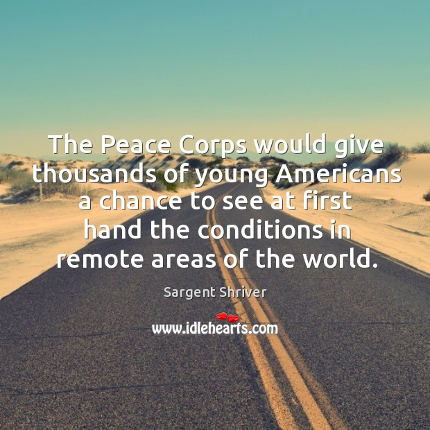 Image, The peace corps would give thousands of young americans a chance to see at