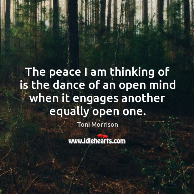 The peace I am thinking of is the dance of an open Image