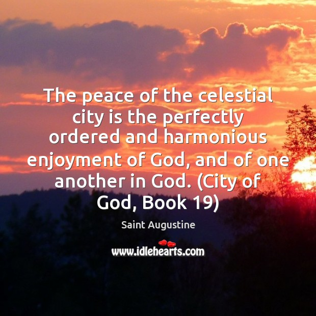 The peace of the celestial city is the perfectly ordered and harmonious Image