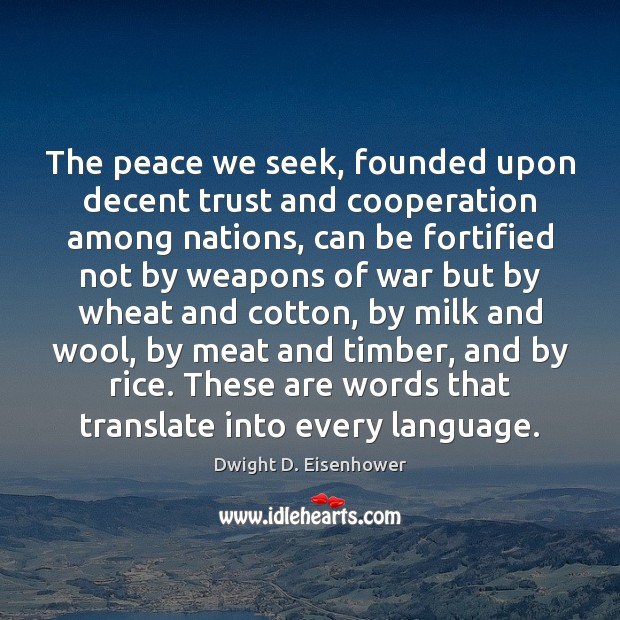 The peace we seek, founded upon decent trust and cooperation among nations, Dwight D. Eisenhower Picture Quote