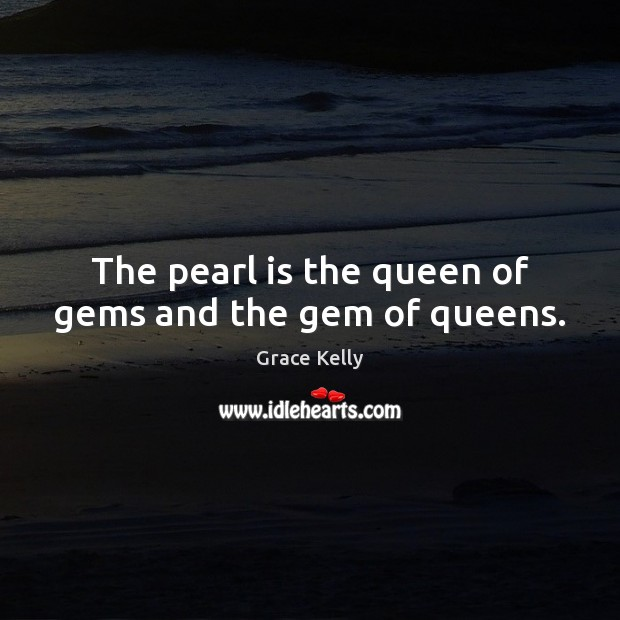 Image, The pearl is the queen of gems and the gem of queens.