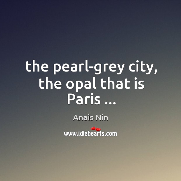 The pearl-grey city, the opal that is Paris … Image