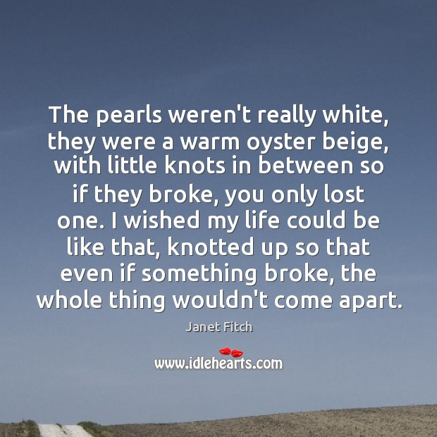 The pearls weren't really white, they were a warm oyster beige, with Janet Fitch Picture Quote