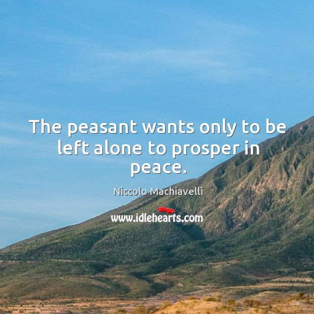 Image, The peasant wants only to be left alone to prosper in peace.