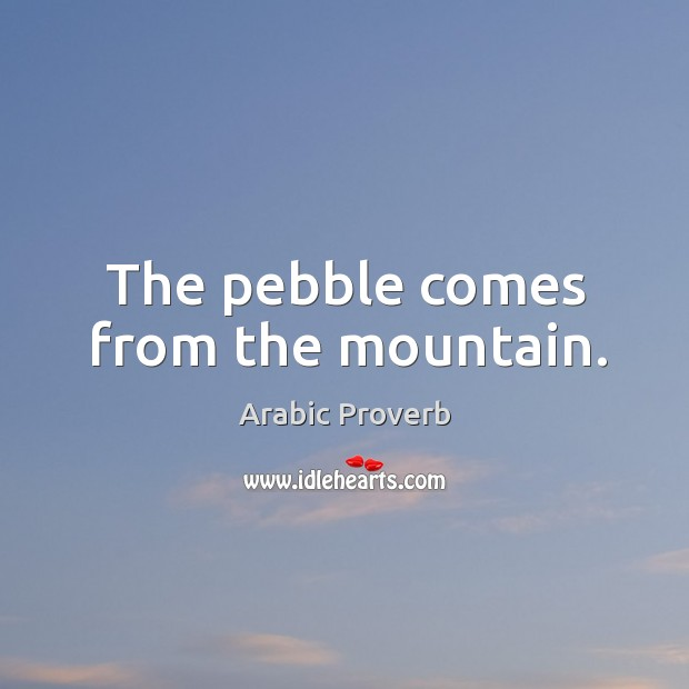 Image, The pebble comes from the mountain.