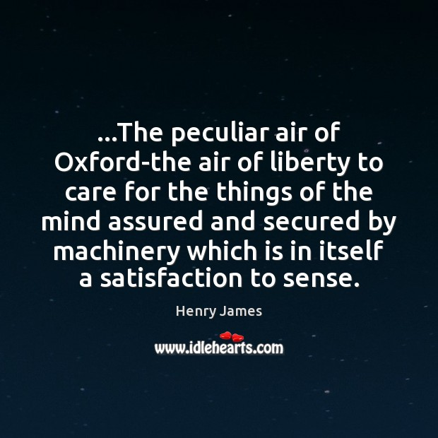 …The peculiar air of Oxford-the air of liberty to care for the Henry James Picture Quote