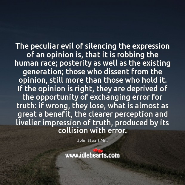 Image, The peculiar evil of silencing the expression of an opinion is, that