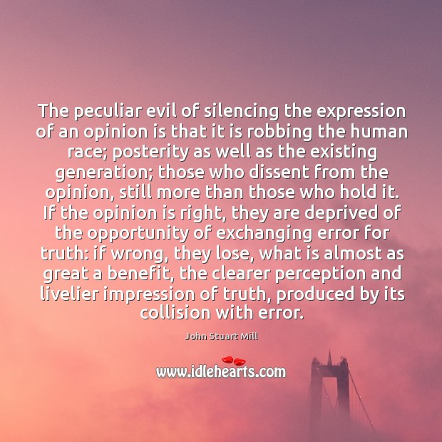 Image, The peculiar evil of silencing the expression of an opinion is that it is robbing the human race