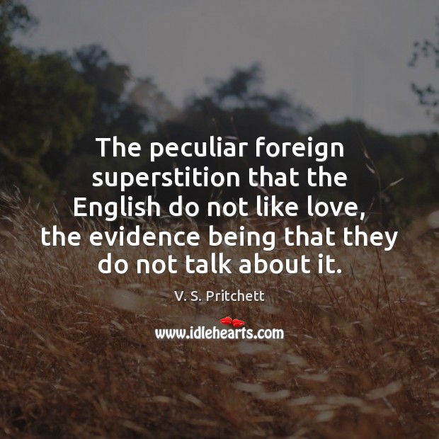 Image, The peculiar foreign superstition that the English do not like love, the