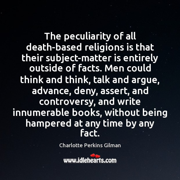The peculiarity of all death-based religions is that their subject-matter is entirely Image