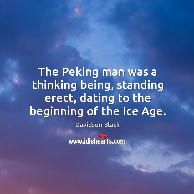 The peking man was a thinking being, standing erect, dating to the beginning of the ice age. Image