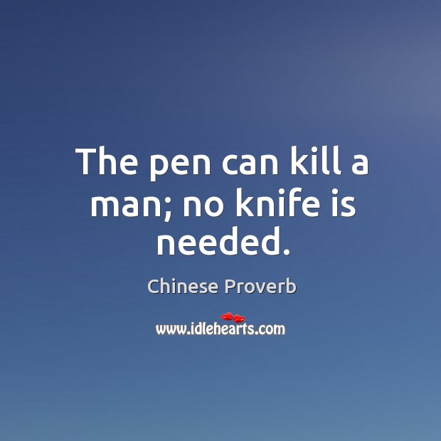 Image, The pen can kill a man; no knife is needed.