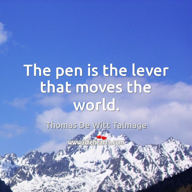 The pen is the lever that moves the world. Thomas De Witt Talmage Picture Quote