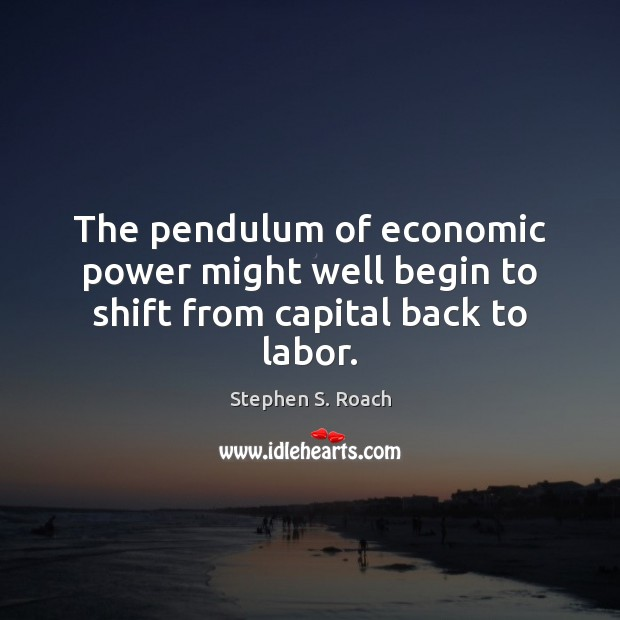 The pendulum of economic power might well begin to shift from capital back to labor. Image