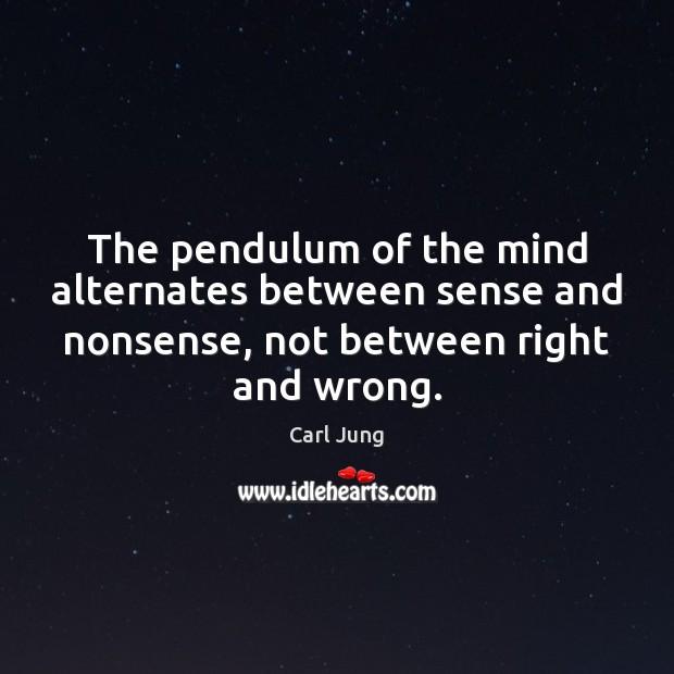 The pendulum of the mind alternates between sense and nonsense, not between Image