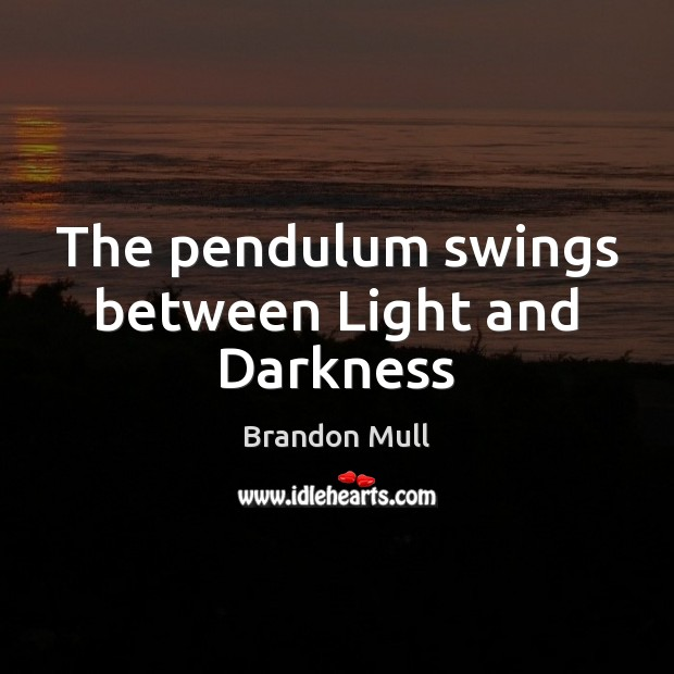 The pendulum swings between Light and Darkness Brandon Mull Picture Quote