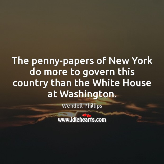 The penny-papers of New York do more to govern this country than Wendell Phillips Picture Quote