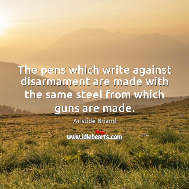 Image, The pens which write against disarmament are made with the same steel