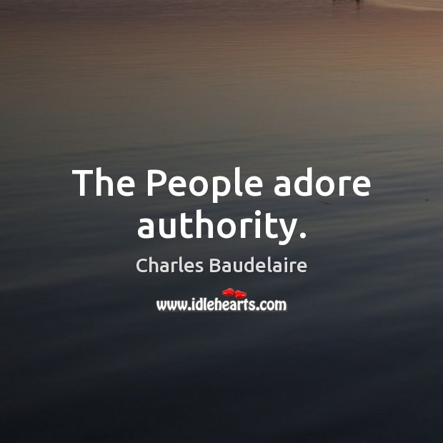 Image, The People adore authority.
