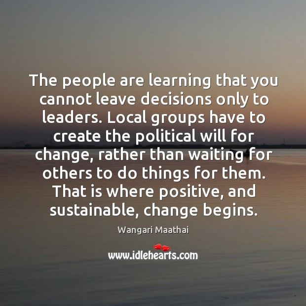 The people are learning that you cannot leave decisions only to leaders. Image