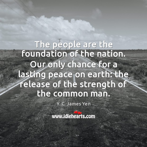 The people are the foundation of the nation. Our only chance for Image
